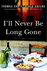 I'll Never Be Long Gone ebook by Thomas Christopher Greene