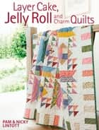 Layer Cake, Jelly Roll & Charm Quilts ebook by Pam Lintott