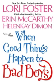 When Good Things Happen To Bad Boys ebook by Lori Foster, Erin McCarthy, HelenKay Dimon