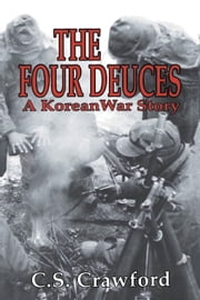 The Four Deuces - A Korean War Story ebook by C.S. Crawford