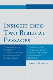 Insight into Two Biblical Passages - Anatomy of a Prohibition I Timothy 2:12, the TLG Computer, and the Christian Church ebook by Leland E. Wilshire