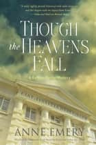 Though the Heavens Fall - A Collins-Burke Mystery eBook by Anne Emery