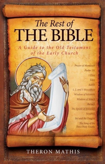 The Rest of the Bible - A Guide to the Old Testament of the Early Church ebook by Theron Mathis