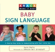 Knack Baby Sign Language - A Step-by-Step Guide to Communicating with Your Little One ebook by Suzie Chafin,Johnston Grindstaff