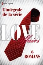 Série Love Affairs : l'intégrale ebook by Maya Banks,Catherine Mann,Emilie Rose,Michelle Celmer,Jennifer Lewis,Leanne Banks