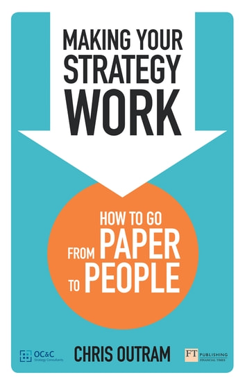 Making Your Strategy Work - How to Go From Paper to People ebook by Chris Outram