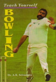 Teach Yourself Bowling ebook by Dr. A.K. Srivastava