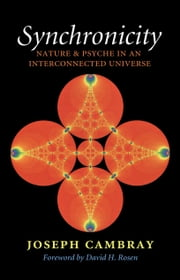 Synchronicity - Nature and Psyche in an Interconnected Universe ebook by Joseph Cambray,David H. Rosen
