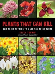 Plants That Can Kill - 101 Toxic Species to Make You Think Twice ebook by Stacy Tornio