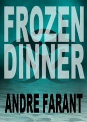 Frozen Dinner ebook by Andre Farant
