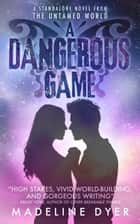 A Dangerous Game - Untamed World, #1 ebook by Madeline Dyer