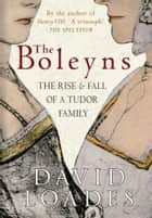 The Boleyns: The Rise and Fall of a Tudor Family ebook by David Loades
