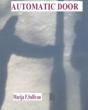 Automatic Door ebook by Marija F. Sullivan