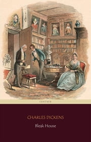 Bleak House (Centaur Classics) [The 100 greatest novels of all time - #49] ebook by Charles Dickens,Charles Dickens,Charles Dickens,Charles Dickens