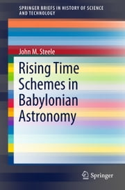 Rising Time Schemes in Babylonian Astronomy ebook by John M. Steele