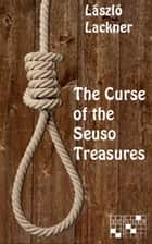 The Curse of the Seuso Treasures ebook by László Lackner