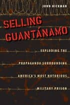 Selling Guantánamo ebook by John Hickman
