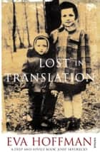 Lost In Translation - A Life in a New Language ebook by Eva Hoffman