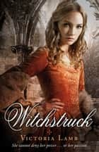 Witchstruck eBook by Victoria Lamb