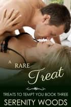 A Rare Treat - Treats To Tempt You, #3 ebook by Serenity Woods