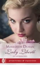 Les Affranchies (Tome 4) - Lady Liberté ebook by Meredith Duran, Sophie Dalle