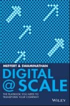 Digital @ Scale - The Playbook You Need to Transform Your Company ebook by Anand Swaminathan, Jürgen Meffert