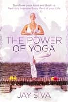 The Power of Yoga ebook by Jay Siva