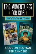 Epic Adventures for Kids 2-Book Collection - Masterminds and The Keepers: The Box and the Dragonfly ebook by Gordon Korman, Ted Sanders