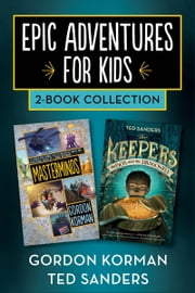 Epic Adventures for Kids 2-Book Collection - Masterminds and The Keepers: The Box and the Dragonfly ebook by Gordon Korman,Ted Sanders