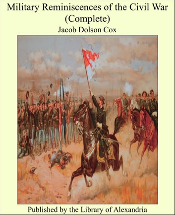 Military Reminiscences of the Civil War (Complete) ebook by Jacob Dolson Cox