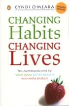Changing Habits, Changing Lives ebook by Cyndi O'Meara