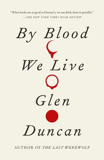 By Blood We Live ebook by Glen Duncan