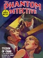 The Phantom Detective: Tycoon of Crime - Tycoon of Crime ebook by Robert Wallace