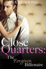 Close Quarters: The Forgiven Billionaire (Part Three) ebook by Ana Meadows