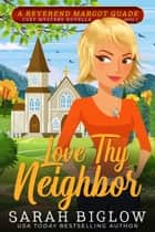 Love Thy Neighbor - (A Christian Cozy Mystery) ebook by Sarah Biglow