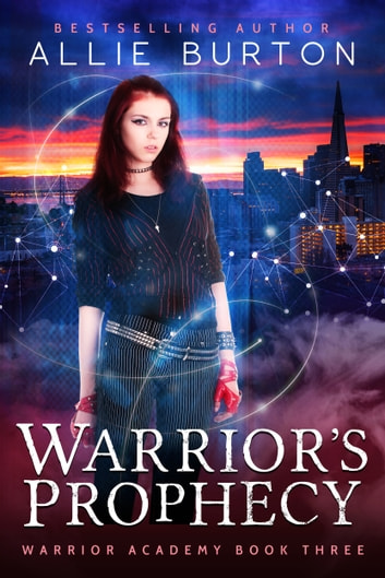 Warrior's Prophecy - Warrior Academy Book Three ebook by Allie Burton