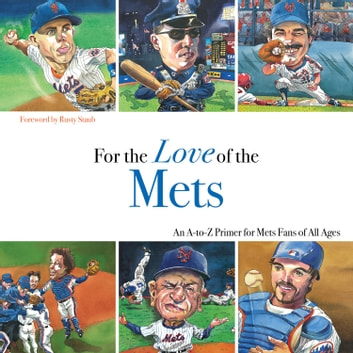 For the Love of the Mets - An A-to-Z Primer for Mets Fans of All Ages ebook by Frederick C.  Klein