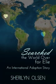 Searched the World Over for Elie - An International Adoption Story ebook by Sherilyn Olsen