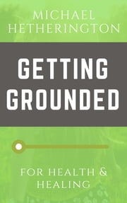 Getting Grounded: For Health and Healing ebook by Michael Hetherington