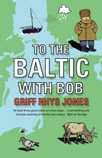 To the Baltic with Bob - An Epic Misadventure ebook by Griff Rhys Jones