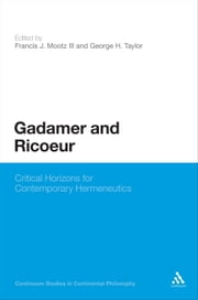 Gadamer and Ricoeur - Critical Horizons for Contemporary Hermeneutics ebook by Professor Francis J. Mootz III,Professor George H. Taylor