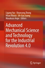 Advanced Mechanical Science and Technology for the Industrial Revolution 4.0 ebook by Shuncong Zhong, Jih-Gau Juang, Masakazu Anpo,...