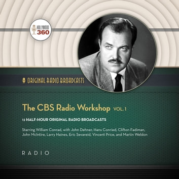 The CBS Radio Workshop, Vol. 1 audiobook by Hollywood 360,Hollywood 360,various authors