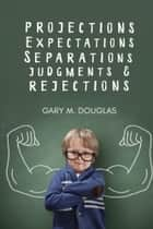 Projections, Expectations, Separations, Judgments & Rejections ebook by