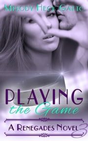 Playing the Game - The Renegades (Hockey Romance), #3 ebook by Melody Heck Gatto
