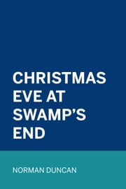 Christmas Eve at Swamp's End ebook by Norman Duncan