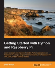 Getting Started with Python and Raspberry Pi ebook by Dan Nixon
