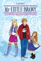 My Little Brony - An Unofficial Novel about Finding the Magic of Friendship eBook by K. M. Hayes