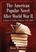 The American Popular Novel After World War II - A Study of 25 Best Sellers, 1947-2000 ebook by David Willbern