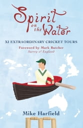 Spirit On The Water - XI Extraordinary Cricket Tours ebook by Mike Harfield